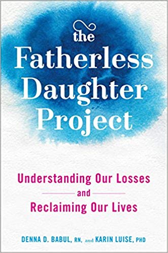 The Fatherless Daughter Project: Understanding Our Losses and Reclaiming Our Lives